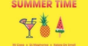 Mi Casa - Summer Time ft. DJ Maphorisa & Kabza De Small